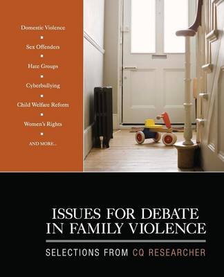 Issues for Debate in Family Violence Selections From CQ Researcher by CQ Researcher