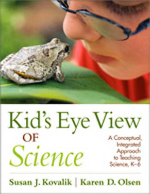 Kid's Eye View of Science A Conceptual, Integrated Approach to Teaching Science, K-6 by Susan J. Kovalik