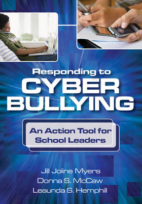Responding to Cyber Bullying An Action Tool for School Leaders by Jill J. Myers, Professor Donna S. McCaw, Leaunda S. Hemphill
