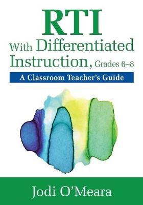 RTI With Differentiated Instruction, Grades 6-8 A Classroom Teacher's Guide by Jodi O'Meara