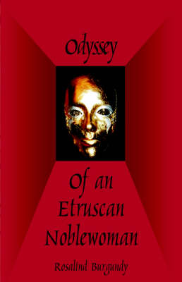 Odyssey of an Etruscan Noblewoman by Rosalind Burgundy