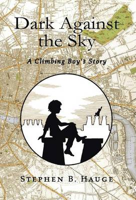 Dark Against the Sky A Climbing Boy's Story by Stephen B Hauge