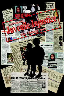 Juvenile Injustice The Chicago Story by Jeff Benjamin