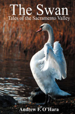 The Swan Tales of the Sacramento Valley by Andrew F. O'Hara