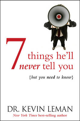7 Things He'll Never Tell You . . . But You Need to Know by Dr Kevin Leman