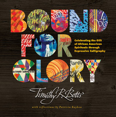 Bound for Glory Celebrating the Gift of African American Spirituals Through Expressive Calligraphy by Timothy R Botts
