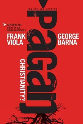 Pagan Christianity by George Barna, Frank Viola