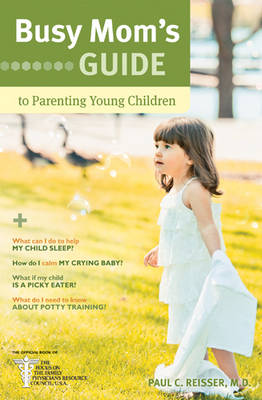 Busy Mom's Guide to Parenting Young Children by Paul C Reisser