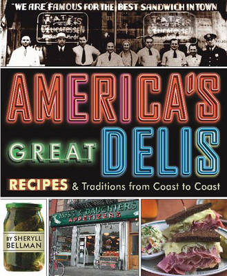 America's Great Delis Recipes and Traditions from Coast to Coast by Sheryll Bellman