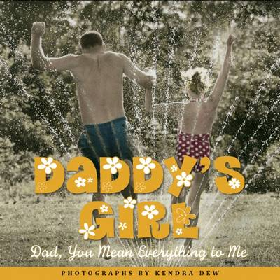 Daddy's Girl Dad, You Mean Everything to Me by Kendra Dew