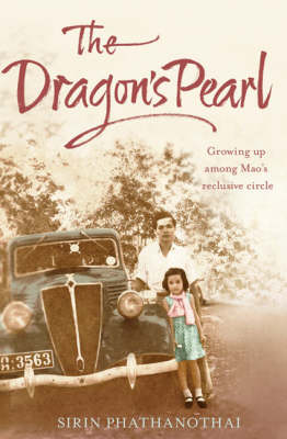 Dragon's Pearl Growing up Among Mao's Reclusive Circle by Sirin Phathanothai