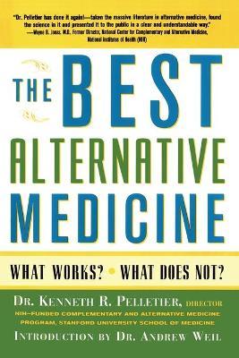 The Best Alternative Medicine by Dr. Kenneth R. Pelletier
