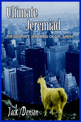 Ultimate Jeremiad The Ultimate Jeremiad of Dr. Saenz by JACK DENSON