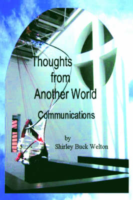 Thoughts From Another World Communications by Shirley Buck Welton
