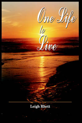 One Life to Live by Leigh Rhett