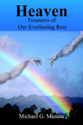 Heaven Treasures of Our Everlasting Rest by Michael  G. Maness
