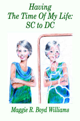 Having The Time Of My Life SC to DC by Maggie R. Boyd Williams