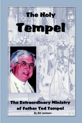 The Holy Tempel The Extraordinary Ministry of Father Ted Tempel by Bill Jackson
