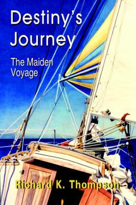 Destiny's Journey The Maiden Voyage by Richard K. Thompson