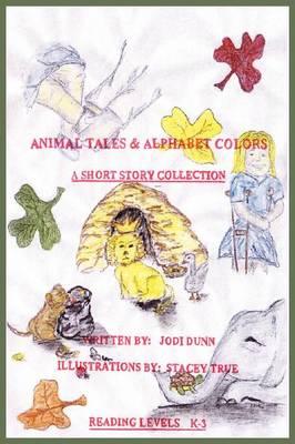 Animal Tales & Alphabet Colors by Jodi Dunn
