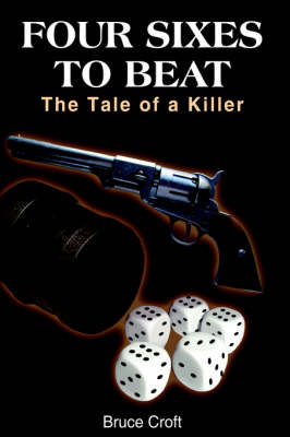 Four Sixes to Beat The Tale of a Killer by Bruce Croft