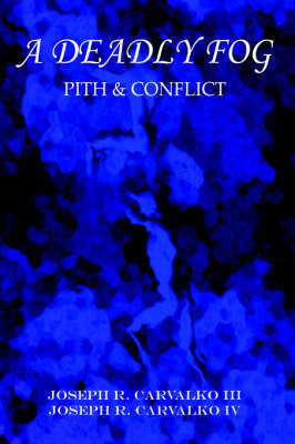 A Deadly Fog Pith & Conflict by JOSEPH, R. CARVALKO III