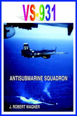 Vs-931 Antisubmarine Squadron by J. ROBERT WAGNER