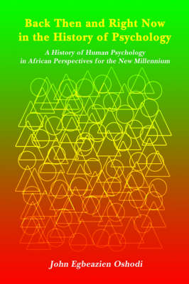Back Then and Right Now in the History of Psychology A History of Human Psychology in African Perspectives for the New Millennium by John Egbeazien Oshodi