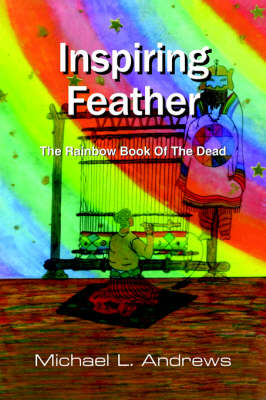 Inspiring Feather The Rainbow Book Of The Dead by Michael L. Andrews
