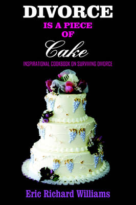 DIVORCE is a Piece of Cake Inspirational Cookbook on Surviving Divorce by Eric Richard Williams