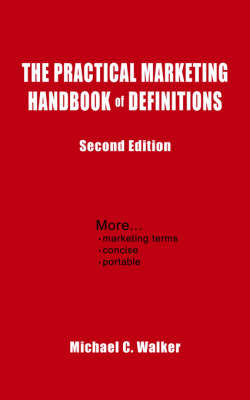 The Practical Marketing Handbook of Definitions Second Edition by Michael C. Walker