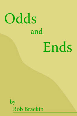 Odds and Ends by Bob Brackin
