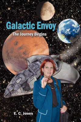 Galactic Envoy The Journey Begins by E. C. Jones