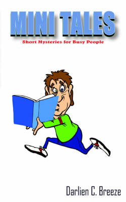 Mini Tales Short Mystries for Busy People by Darlien C. Breeze