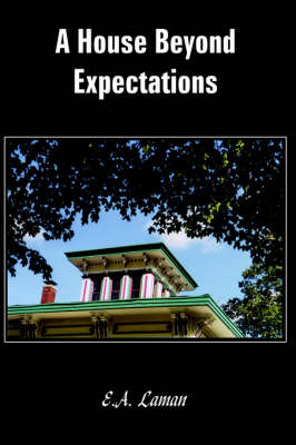 A House Beyond Expectations by E.A. Laman