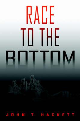 Race to the Bottom by John T. Hackett