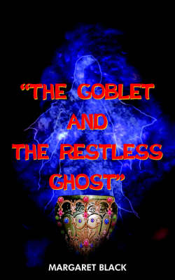 the Goblet and the Restless Ghost by Margaret Black