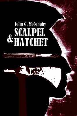 Scalpel & Hatchet by John G. McConahy