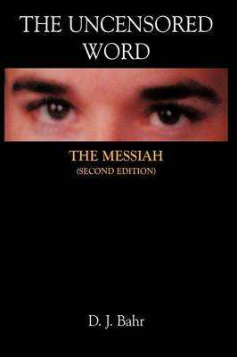 The Uncensored Word The Messiah by D. J. Bahr