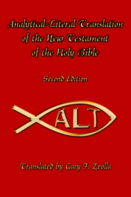 Analytical-Literal Translation of the New Testament of the Holy Bible Second Edition by Gary, F. Zeolla