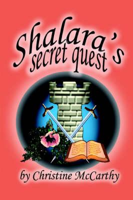 Shalara's Secret Quest by Christine McCarthy