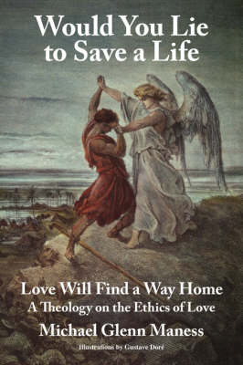 Would You Lie to Save a Life Love Will Find a Way Home by Michael Glenn Maness