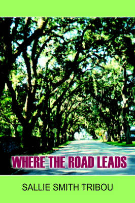 Where the Road Leads by SALLIE  SMITH TRIBOU