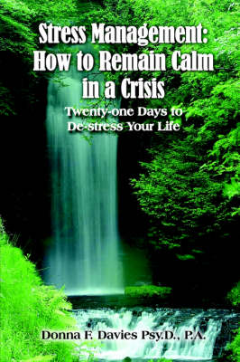Stress Management How to Remain Calm in a Crisis: Twenty-one Days to De-stress Your Life by Donna F. Davies