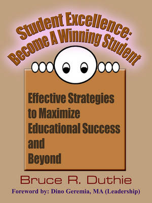 Student Excellence Become A Winning Student: Effective Strategies to Maximize Educational Success and Beyond by Bruce  R. Duthie