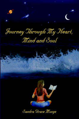 Journey Through My Heart, Mind and Soul by Sandra Grace Monge