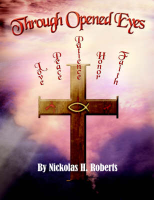 Through Opened Eyes by Nickolas  H. Roberts