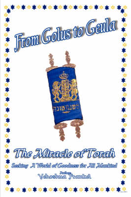From Golus to Geula The Miracle of Torah by Yehoshua (Alan) Frankel
