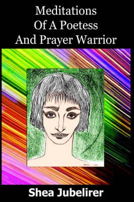 Meditations Of A Poetess And Prayer Warrior by Shea Jubelirer