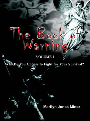 The Book of Warning Volume I Who Do You Choose to Fight for Your Survival? by Marilyn , Jones Minor